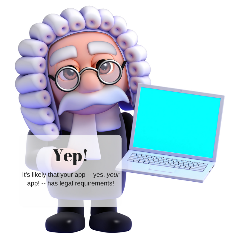 Yeah, your app probably has legal requirements. And your customers will love for for them!